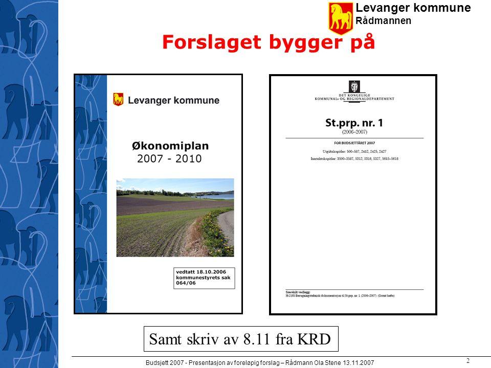 Levanger kommune Rådmannen Budsjett 2007 - Presentasjon av foreløpig forslag – Rådmann Ola Stene 13.11.2007 1 Budsjett 2007 presentasjon av foreløpig forslag