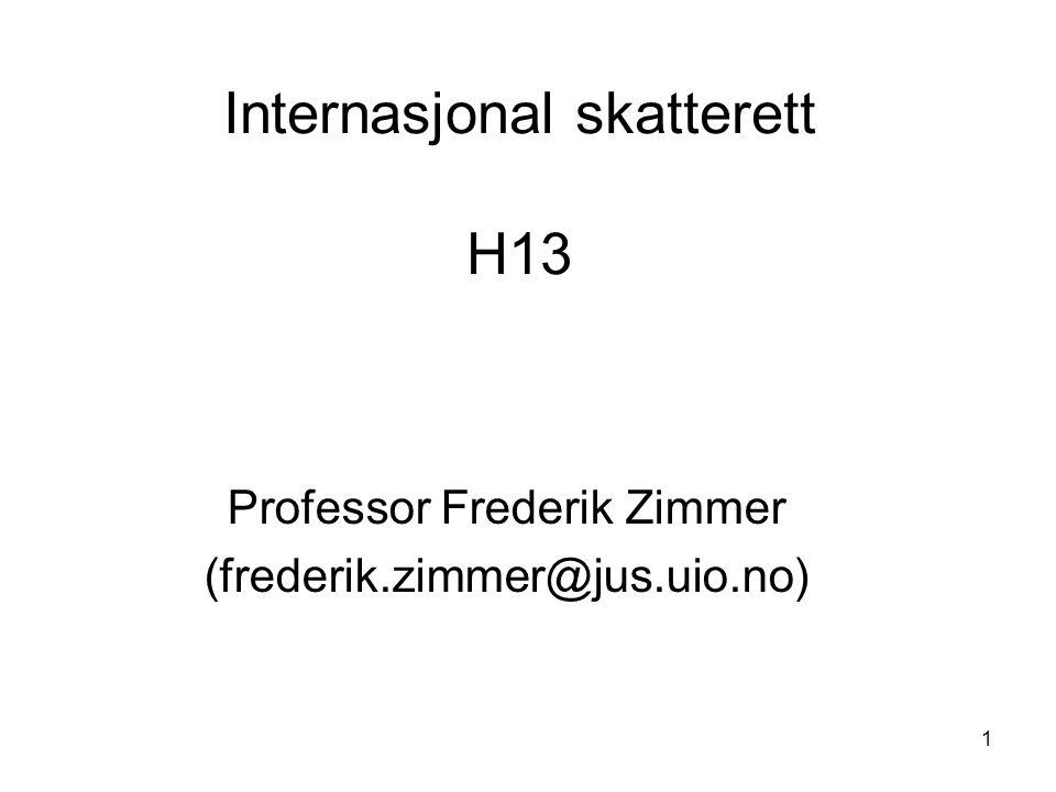 1 Internasjonal skatterett H13 Professor Frederik Zimmer (frederik.zimmer@jus.uio.no)
