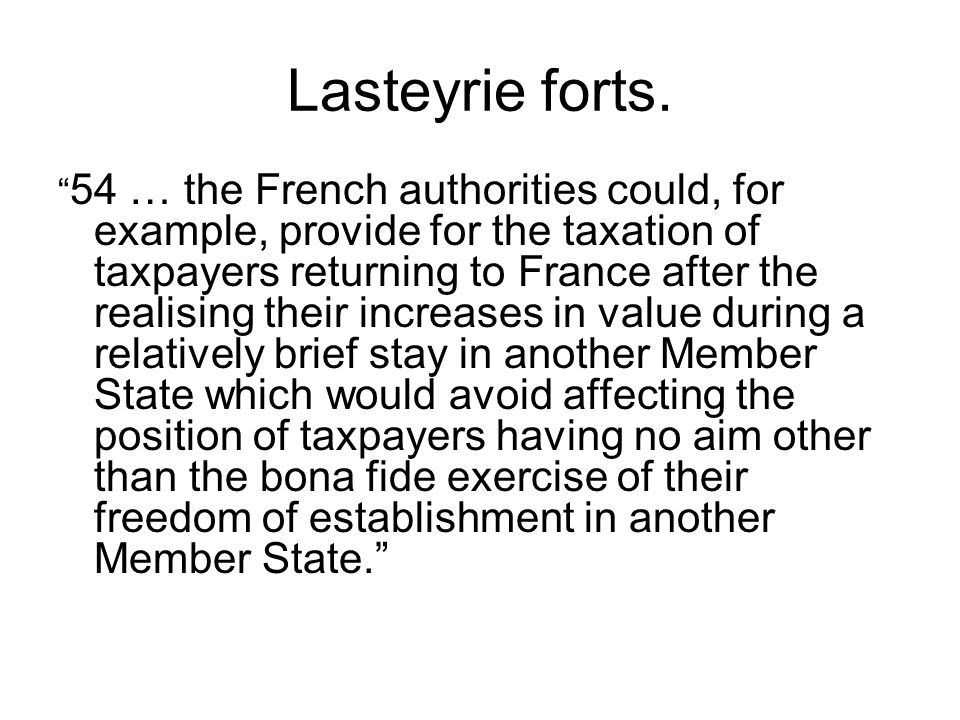 "Lasteyrie forts. "" 54 … the French authorities could, for example, provide for the taxation of taxpayers returning to France after the realising their"