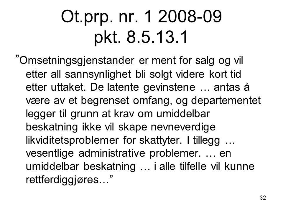 """Ot.prp. nr. 1 2008-09 pkt. 8.5.13.1 """" Omsetningsgjenstander er ment for salg og vil etter all sannsynlighet bli solgt videre kort tid etter uttaket. D"""