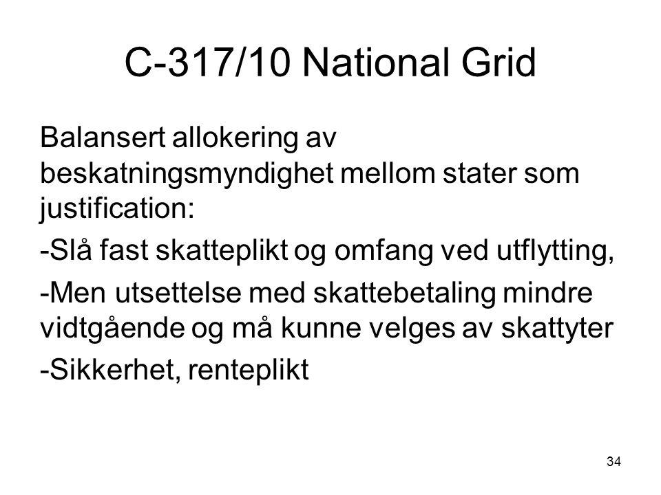 C-317/10 National Grid Balansert allokering av beskatningsmyndighet mellom stater som justification: -Slå fast skatteplikt og omfang ved utflytting, -