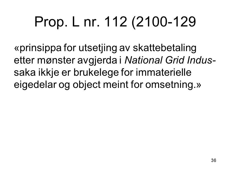 Prop. L nr. 112 (2100-129 «prinsippa for utsetjing av skattebetaling etter mønster avgjerda i National Grid Indus- saka ikkje er brukelege for immater