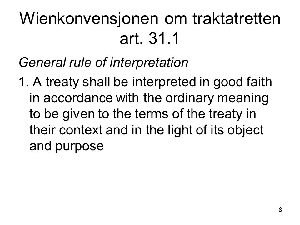 8 Wienkonvensjonen om traktatretten art. 31.1 General rule of interpretation 1. A treaty shall be interpreted in good faith in accordance with the ord