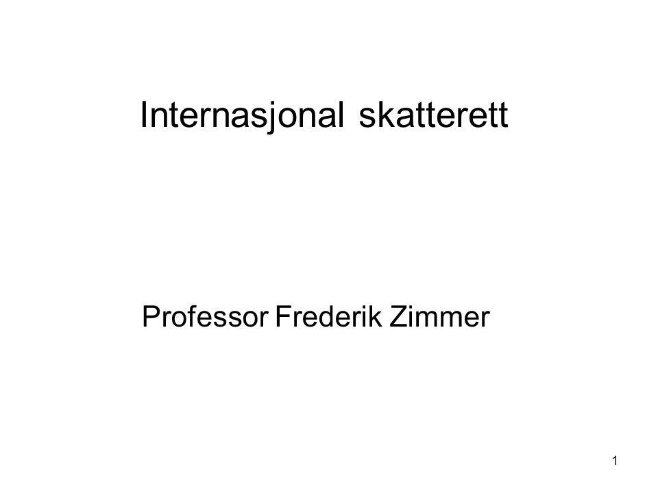 1 Internasjonal skatterett Professor Frederik Zimmer