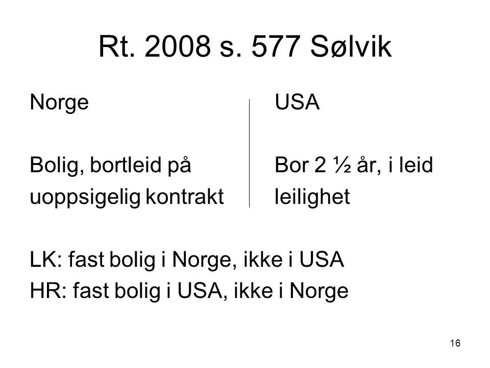 16 Rt. 2008 s. 577 Sølvik NorgeUSA Bolig, bortleid på Bor 2 ½ år, i leid uoppsigelig kontraktleilighet LK: fast bolig i Norge, ikke i USA HR: fast bol