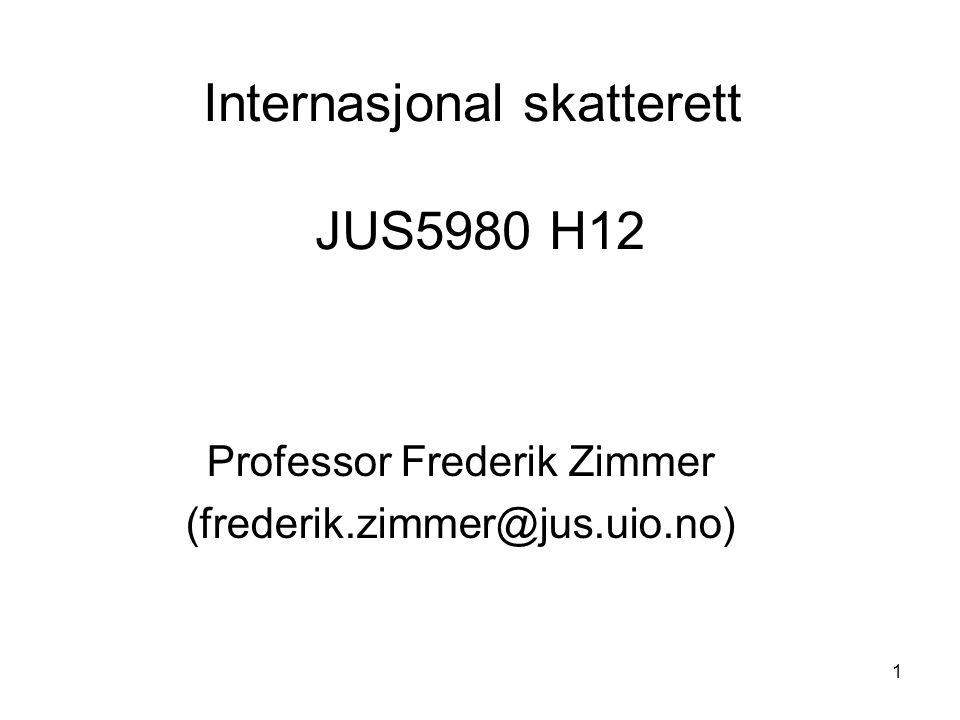 1 Internasjonal skatterett JUS5980 H12 Professor Frederik Zimmer (frederik.zimmer@jus.uio.no)