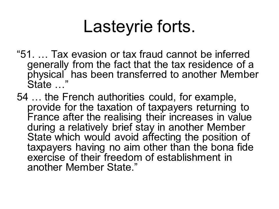 "Lasteyrie forts. ""51. … Tax evasion or tax fraud cannot be inferred generally from the fact that the tax residence of a physical has been transferred"