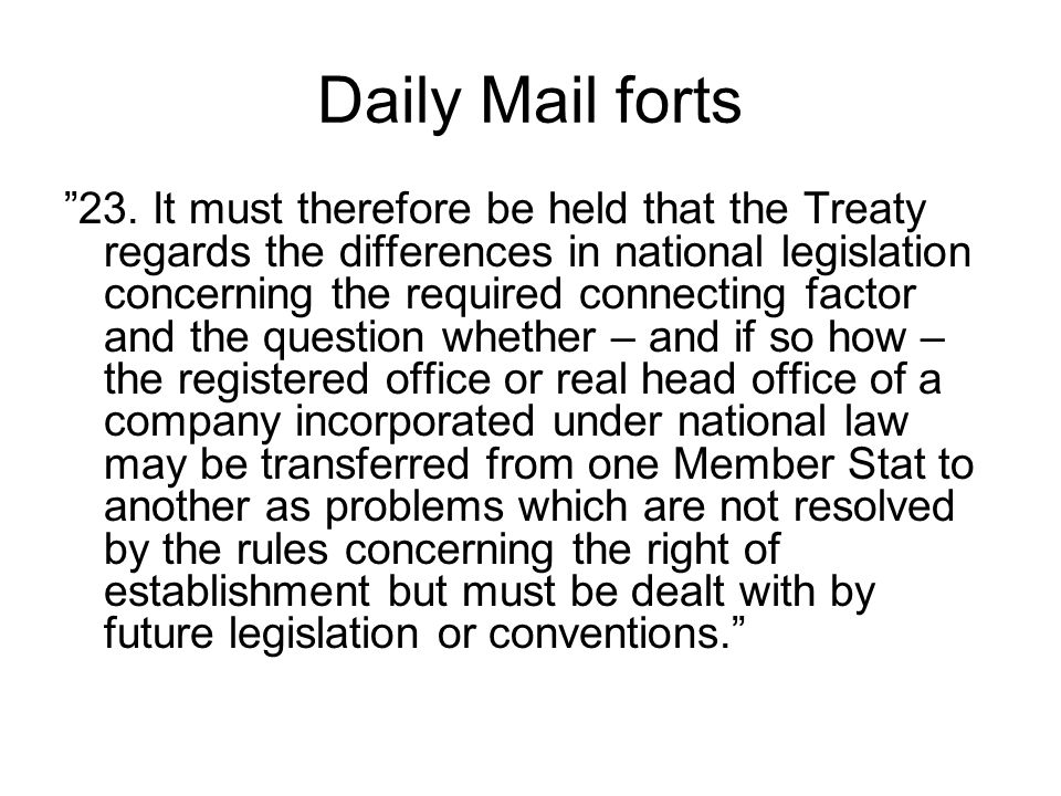 "Daily Mail forts ""23. It must therefore be held that the Treaty regards the differences in national legislation concerning the required connecting fac"
