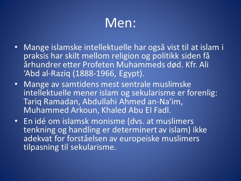 Men: Mange islamske intellektuelle har også vist til at islam i praksis har skilt mellom religion og politikk siden få århundrer etter Profeten Muhammeds død.