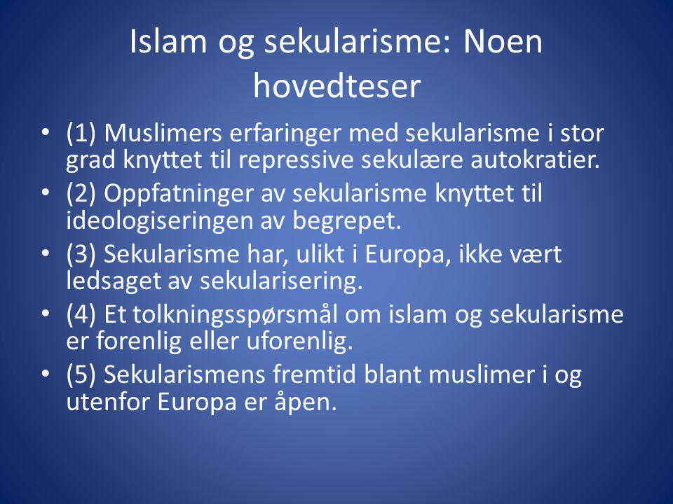 Islam og sekularisme: Noen hovedteser (1) Muslimers erfaringer med sekularisme i stor grad knyttet til repressive sekulære autokratier.