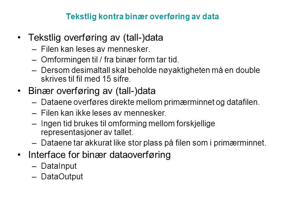 Tekstlig kontra binær overføring av data Tekstlig overføring av (tall-)data –Filen kan leses av mennesker.