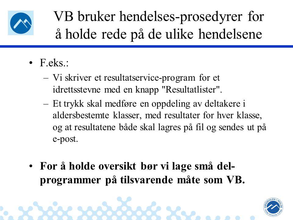 Jæger: Robuste og sikre systemer VB bruker hendelses-prosedyrer for å holde rede på de ulike hendelsene F.eks.: –Vi skriver et resultatservice-program for et idrettsstevne med en knapp Resultatlister .