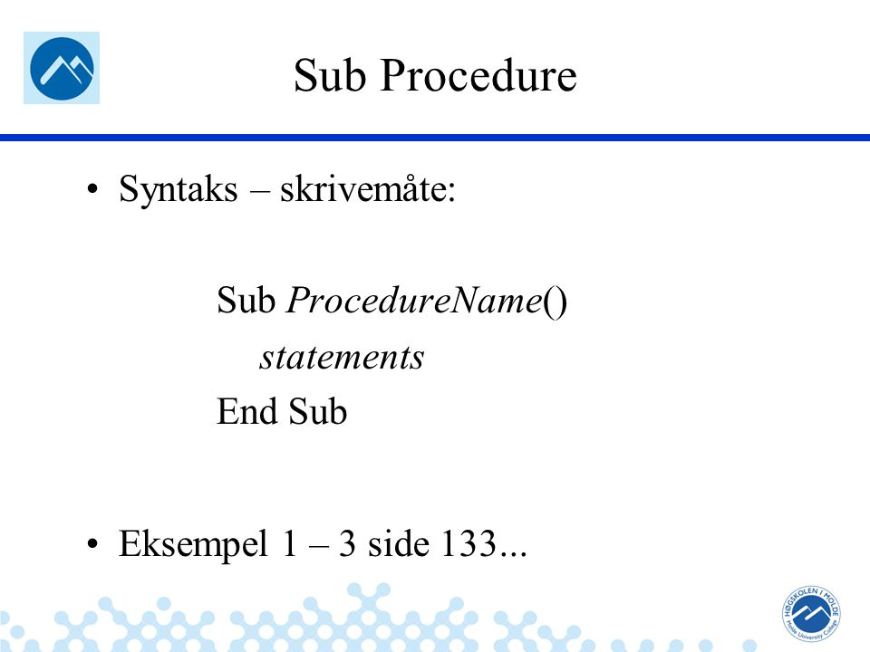 Jæger: Robuste og sikre systemer Sub Procedure Syntaks – skrivemåte: Sub ProcedureName() statements End Sub Eksempel 1 – 3 side 133...