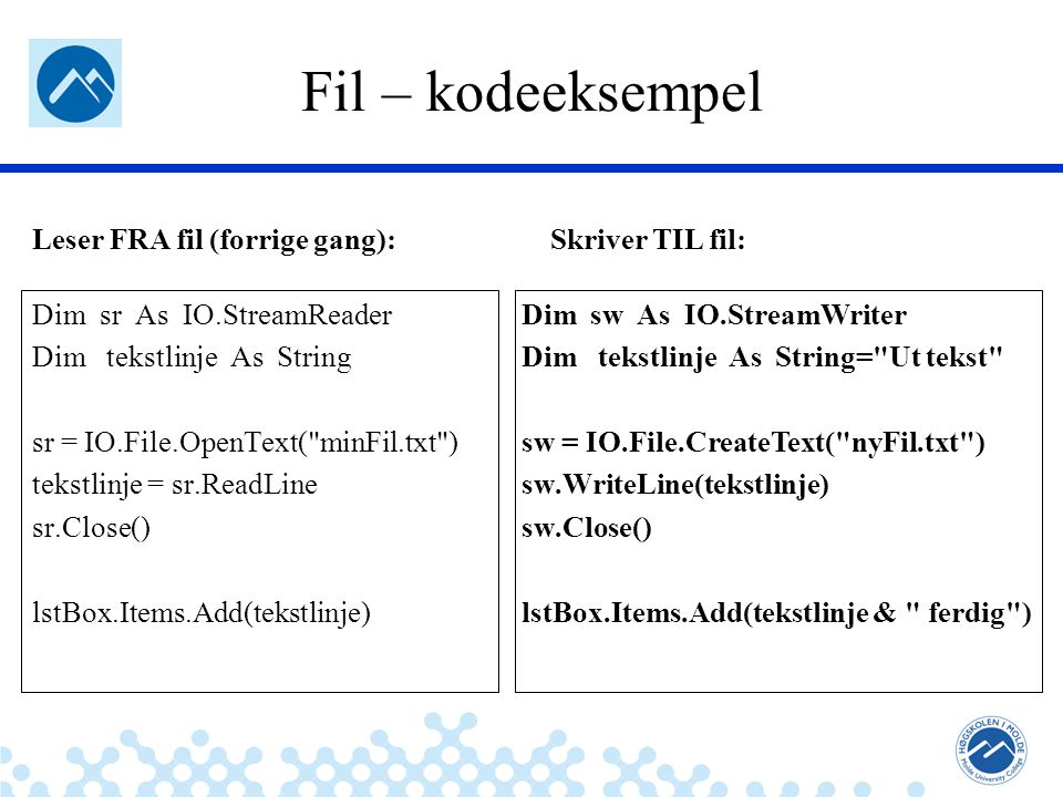 Jæger: Robuste og sikre systemer Fil – kodeeksempel Dim sr As IO.StreamReader Dim tekstlinje As String sr = IO.File.OpenText( minFil.txt ) tekstlinje = sr.ReadLine sr.Close() lstBox.Items.Add(tekstlinje) Leser FRA fil (forrige gang): Dim sw As IO.StreamWriter Dim tekstlinje As String= Ut tekst sw = IO.File.CreateText( nyFil.txt ) sw.WriteLine(tekstlinje) sw.Close() lstBox.Items.Add(tekstlinje & ferdig ) Skriver TIL fil: