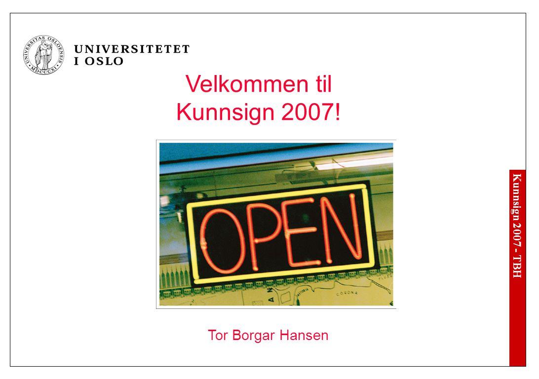Kunnsign 2007 - TBH Velkommen til Kunnsign 2007! Tor Borgar Hansen