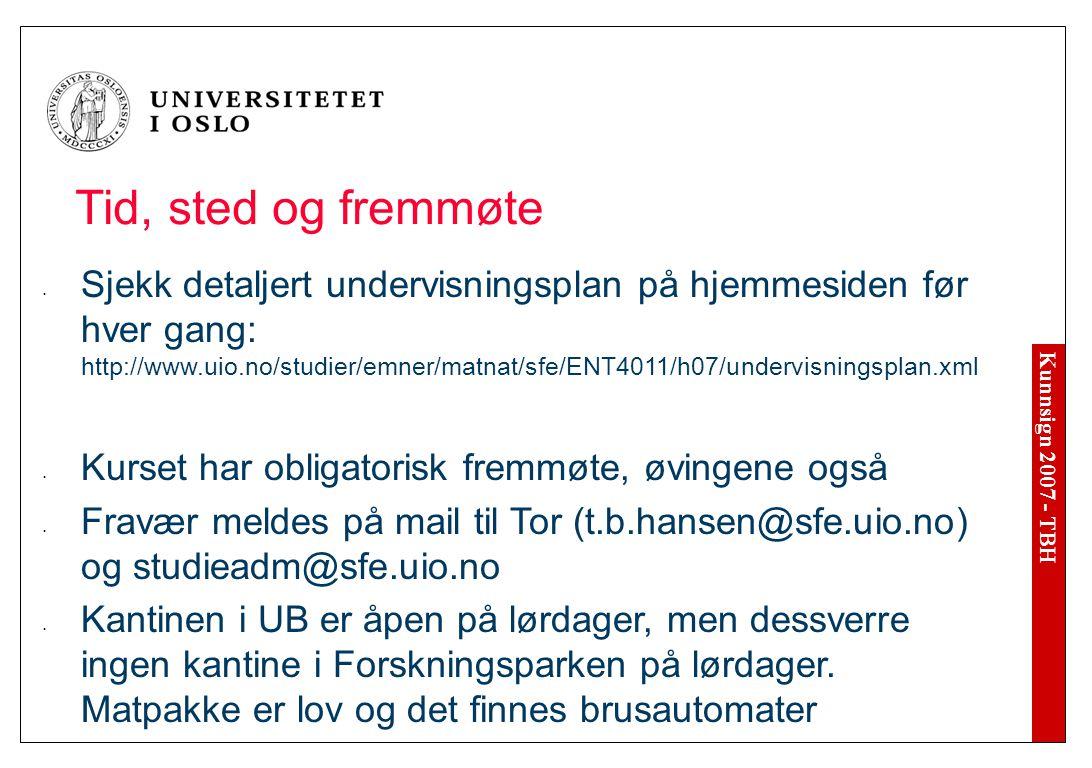 Kunnsign 2007 - TBH Sjekk detaljert undervisningsplan på hjemmesiden før hver gang: http://www.uio.no/studier/emner/matnat/sfe/ENT4011/h07/undervisningsplan.xml Kurset har obligatorisk fremmøte, øvingene også Fravær meldes på mail til Tor (t.b.hansen@sfe.uio.no) og studieadm@sfe.uio.no Kantinen i UB er åpen på lørdager, men dessverre ingen kantine i Forskningsparken på lørdager.