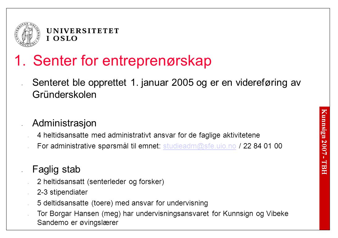 Kunnsign 2007 - TBH 1.Senter for entreprenørskap Senteret ble opprettet 1.
