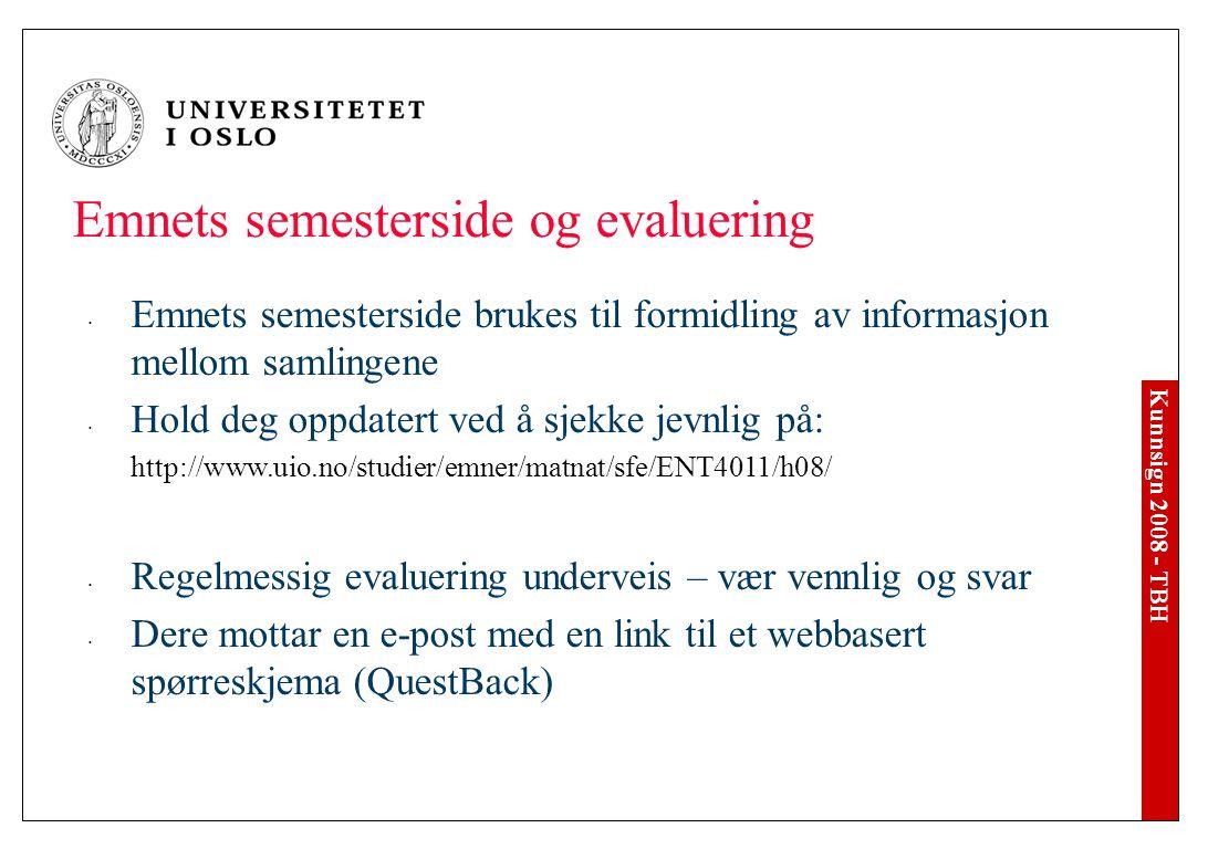 Kunnsign 2008 - TBH Emnets semesterside og evaluering Emnets semesterside brukes til formidling av informasjon mellom samlingene Hold deg oppdatert ved å sjekke jevnlig på: http://www.uio.no/studier/emner/matnat/sfe/ENT4011/h08/ Regelmessig evaluering underveis – vær vennlig og svar Dere mottar en e-post med en link til et webbasert spørreskjema (QuestBack)