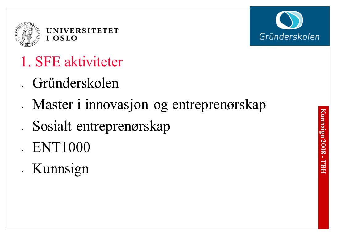 Kunnsign 2008 - TBH 1.Presentasjon av Senter for entreprenørskap og våre aktiviteter 2.Hvem er dere.