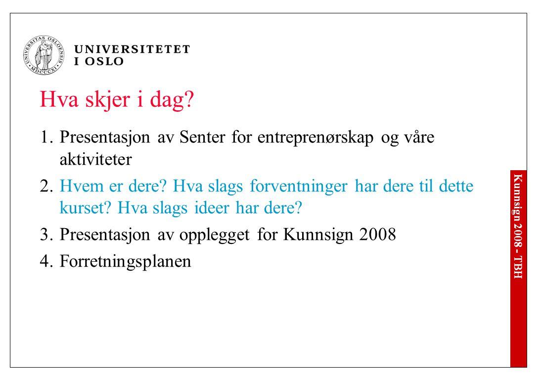 Kunnsign 2008 - TBH VIKTIG Det bærende elementet i hele kurset er dere, ideene deres og forretningsplanene deres.