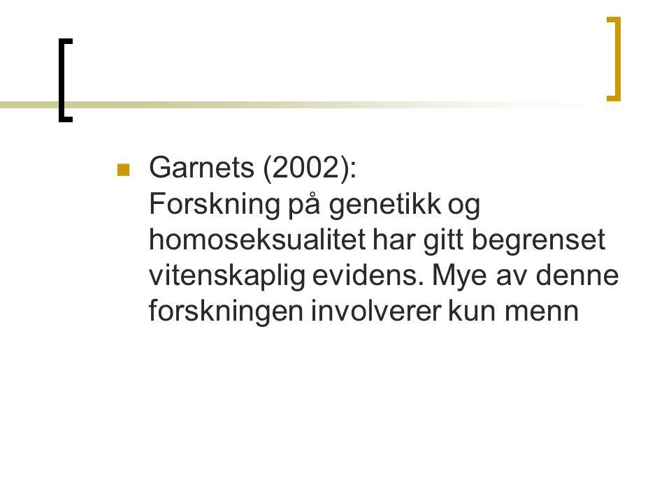 Garnets (2002): Forskning på genetikk og homoseksualitet har gitt begrenset vitenskaplig evidens. Mye av denne forskningen involverer kun menn