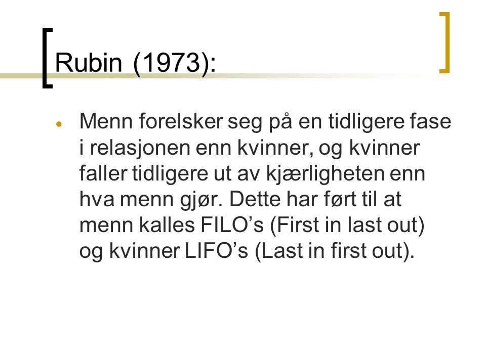 Rubin (1973):  Menn forelsker seg på en tidligere fase i relasjonen enn kvinner, og kvinner faller tidligere ut av kjærligheten enn hva menn gjør. De