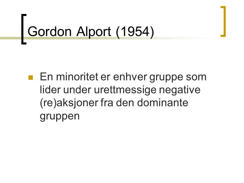 Gordon Alport (1954) En minoritet er enhver gruppe som lider under urettmessige negative (re)aksjoner fra den dominante gruppen