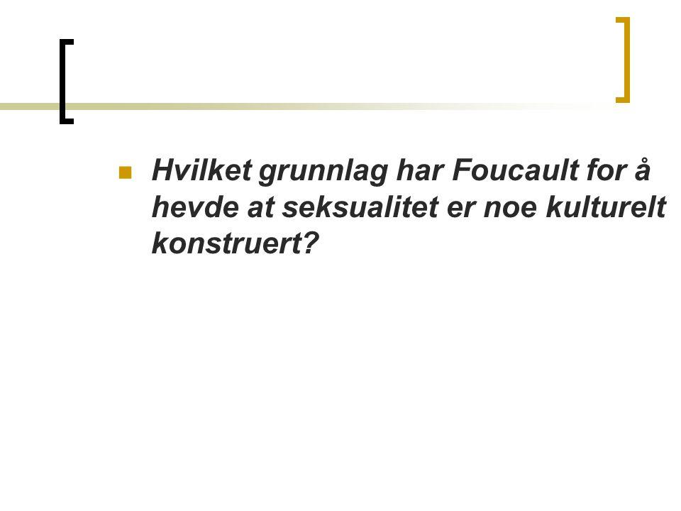 Hvilket grunnlag har Foucault for å hevde at seksualitet er noe kulturelt konstruert?