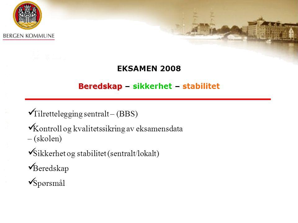EKSAMEN 2008 Beredskap Beredskap – sikkerhet – stabilitet Tilrettelegging sentralt – (BBS) Kontroll og kvalitetssikring av eksamensdata – (skolen) Sikkerhet og stabilitet (sentralt/lokalt) Beredskap Spørsmål