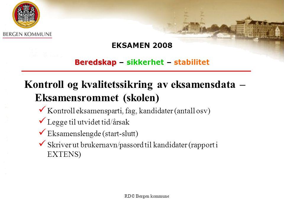 RD© Bergen kommune EKSAMEN 2008 Beredskap Beredskap – sikkerhet – stabilitet Kontroll og kvalitetssikring av eksamensdata – Eksamensrommet (skolen) Ko