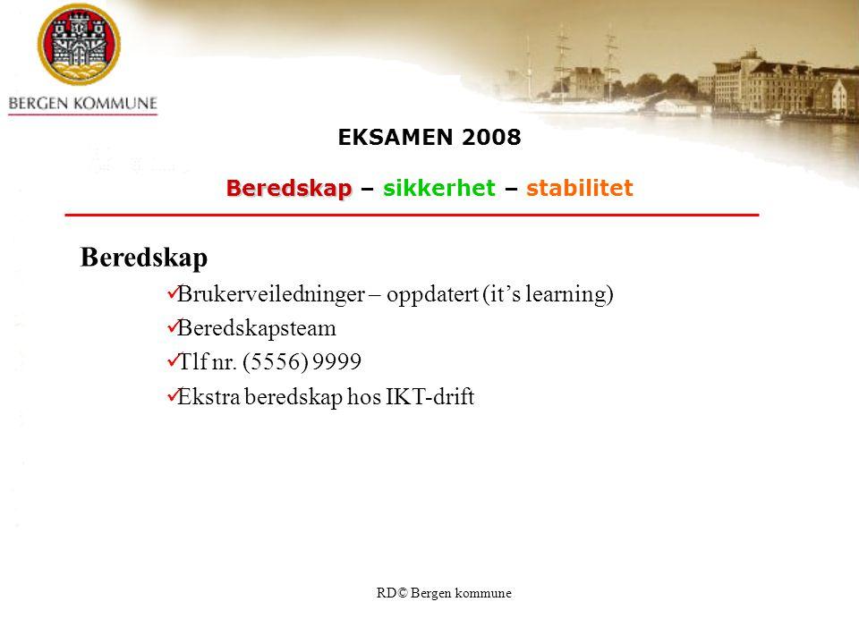 RD© Bergen kommune EKSAMEN 2008 Beredskap Beredskap – sikkerhet – stabilitet Beredskap Brukerveiledninger – oppdatert (it's learning) Beredskapsteam T