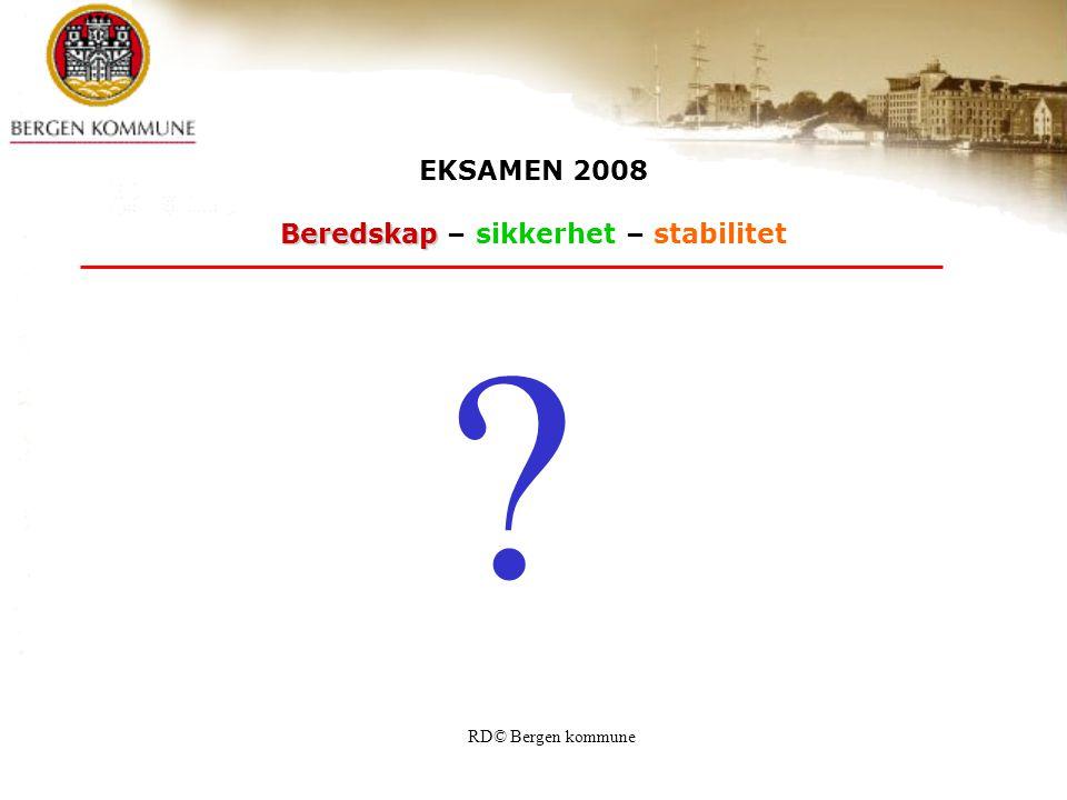 RD© Bergen kommune EKSAMEN 2008 Beredskap Beredskap – sikkerhet – stabilitet