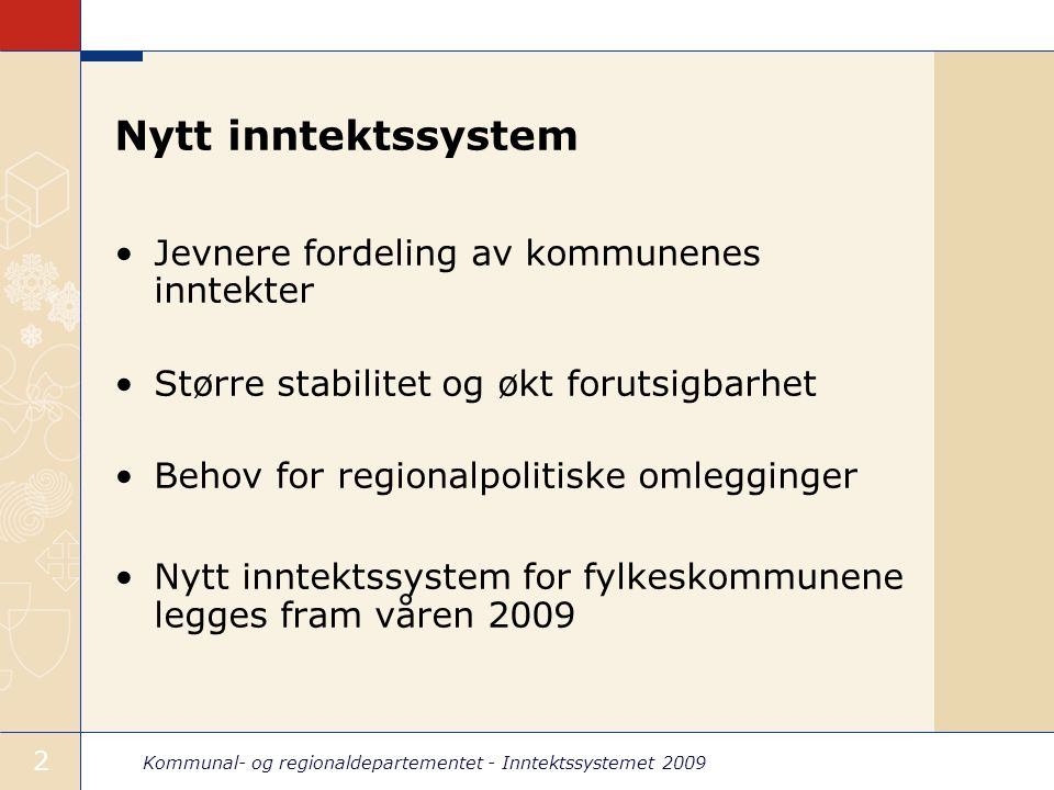 Kommunal- og regionaldepartementet - Inntektssystemet 2009 3 Kommunene 2009 Mill.