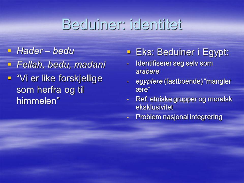 """Beduiner: identitet  Hader – bedu  Fellah, bedu, madani  """"Vi er like forskjellige som herfra og til himmelen""""  Eks: Beduiner i Egypt: -Identifiser"""