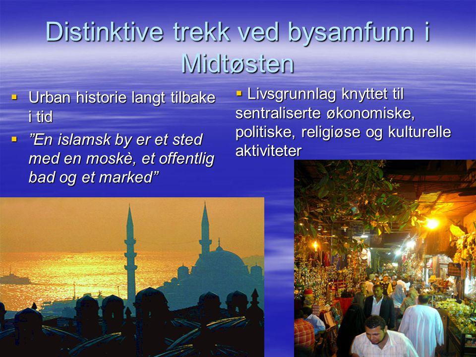 """Distinktive trekk ved bysamfunn i Midtøsten  Urban historie langt tilbake i tid  """"En islamsk by er et sted med en moskè, et offentlig bad og et mark"""