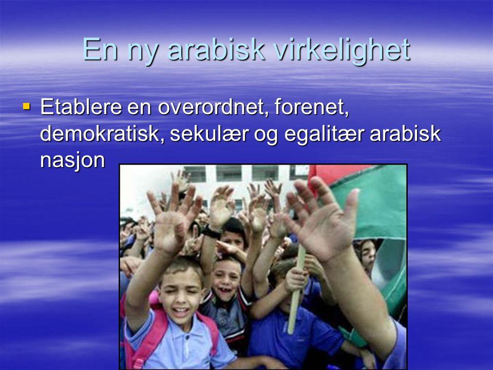 En ny arabisk virkelighet  Etablere en overordnet, forenet, demokratisk, sekulær og egalitær arabisk nasjon