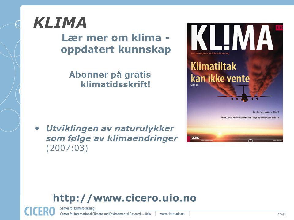 27/42 KLIMA Lær mer om klima - oppdatert kunnskap Abonner på gratis klimatidsskrift! Utviklingen av naturulykker som følge av klimaendringer (2007:03)