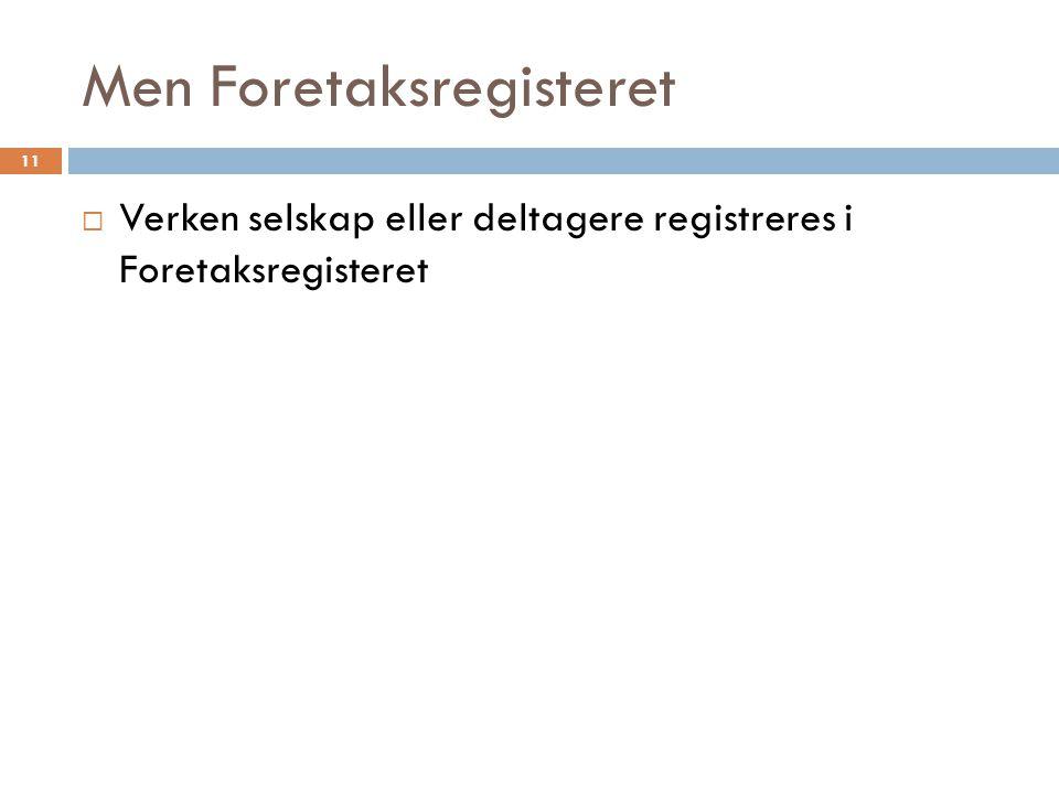 Men Foretaksregisteret  Verken selskap eller deltagere registreres i Foretaksregisteret 11