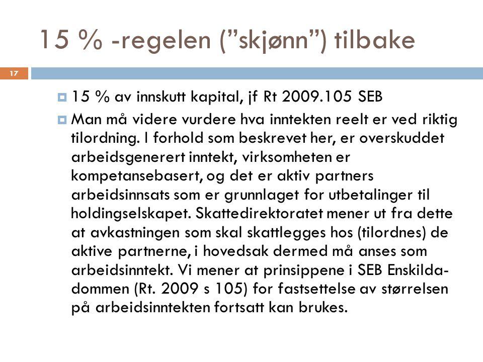 15 % -regelen ( skjønn ) tilbake  15 % av innskutt kapital, jf Rt 2009.105 SEB  Man må videre vurdere hva inntekten reelt er ved riktig tilordning.