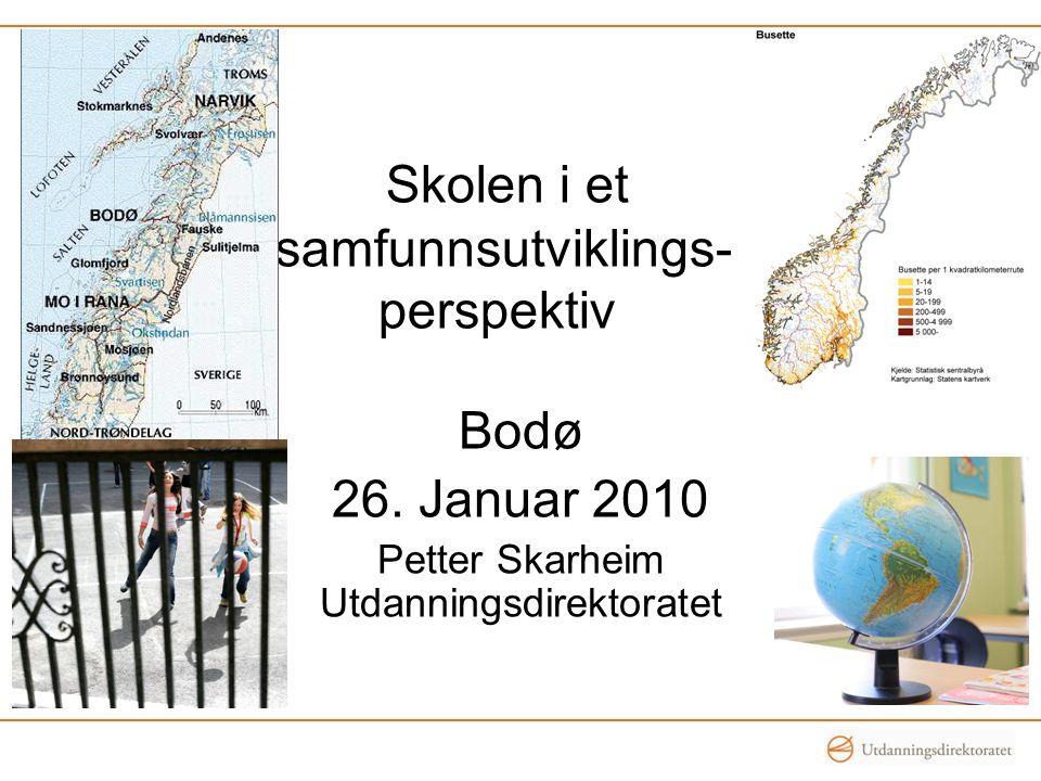 Skolen i et samfunnsutviklings- perspektiv Bodø 26. Januar 2010 Petter Skarheim Utdanningsdirektoratet