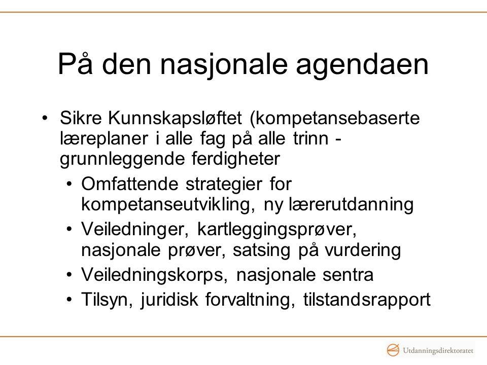 På den nasjonale agendaen Sikre Kunnskapsløftet (kompetansebaserte læreplaner i alle fag på alle trinn - grunnleggende ferdigheter Omfattende strategi