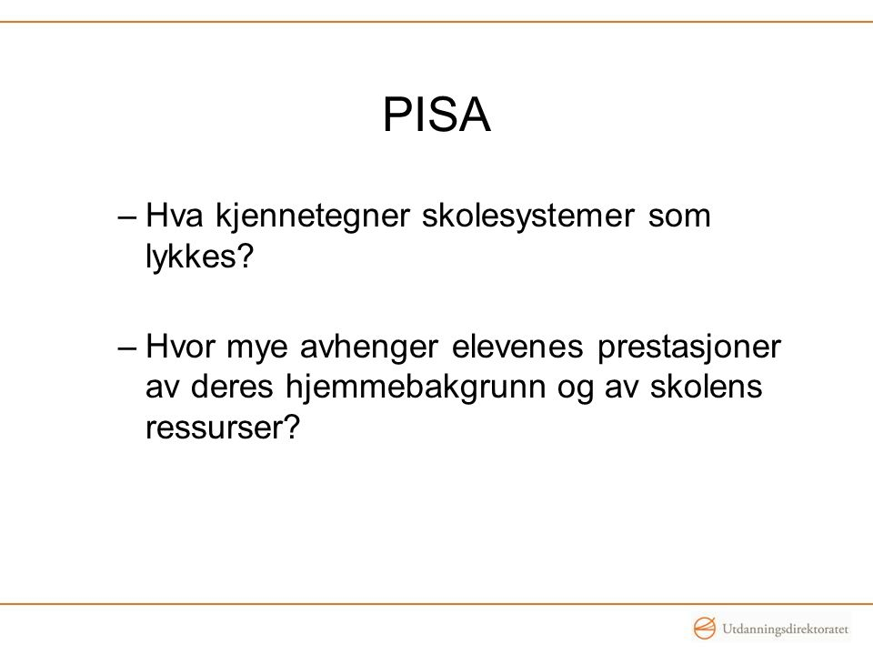 PISA Fokus på læringsutbytte nasjonalt og internasjonalt –I analyser –I forskning –I utviklingsarbeid I Norge fikk vi –Nye læreplaner 6-19 –Nasjonale prøver og Nasjonalt kvalitetsvurderingssystem –Økt satsing på vurdering –Økt satsing på tilsyn