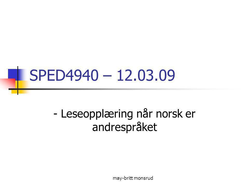 may-britt monsrud Development of Text Comprehension in Young Children, Lervåg, Nybakken 22 skoler, 200 norsktalende, 89 urdutalende barn i 2 klasse Leseforståelse: svakere Non-ordlesing – ingen forskjell Vokabular : 37, 2 (urdu) -- 62 (urdu/norsk) Grammatikk (TROG, ITPA): svakere