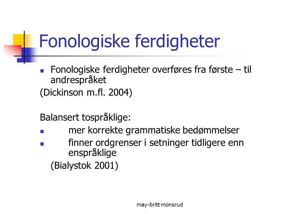 may-britt monsrud Lydsystemet Norsk: 9 vokaler (vokaler vanskeligere enn konsonanter) Tamil, kroatisk, urdu/hindu: 5 vokaler Arabisk/berbisk : færre vokaler U – Y- Ø er merket ekstra bevisstgjøring når lyder ikke fins i eget lydsystem (Bøysen 1997) - Morsmålets fonologi overstyrer norsk fonologi.