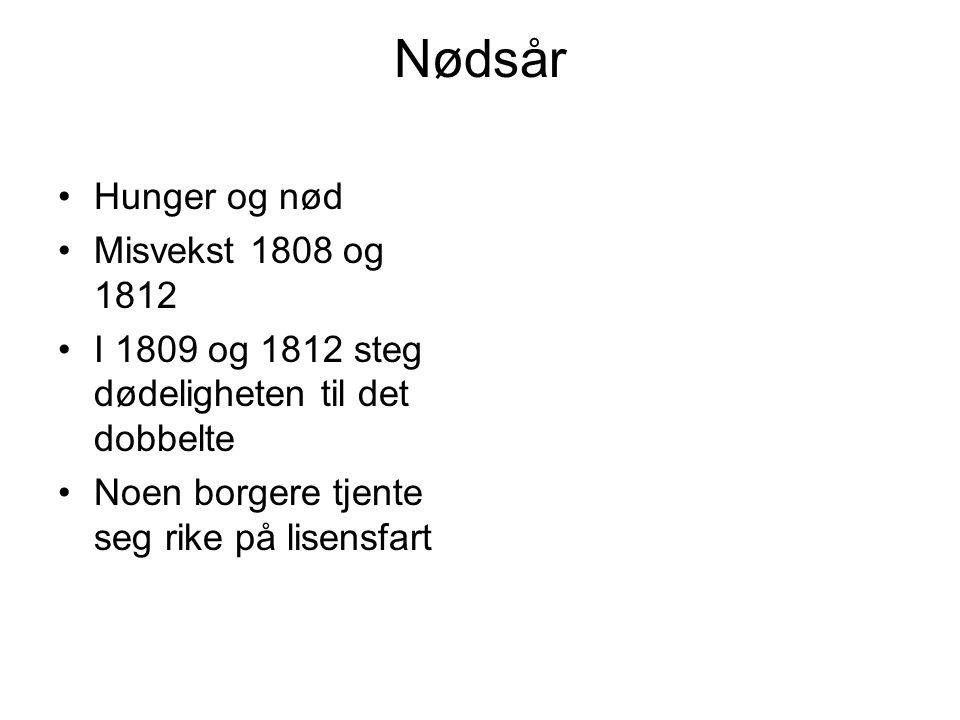 Nødsår Hunger og nød Misvekst 1808 og 1812 I 1809 og 1812 steg dødeligheten til det dobbelte Noen borgere tjente seg rike på lisensfart