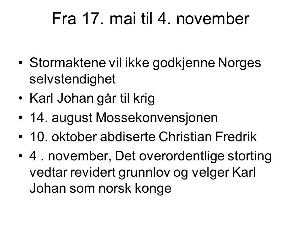 Fra 17. mai til 4. november Stormaktene vil ikke godkjenne Norges selvstendighet Karl Johan går til krig 14. august Mossekonvensjonen 10. oktober abdi