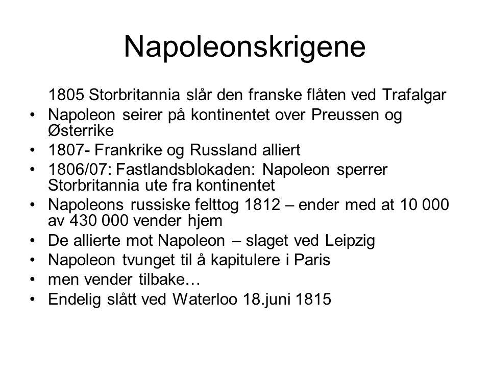 Napoleonskrigene 1805 Storbritannia slår den franske flåten ved Trafalgar Napoleon seirer på kontinentet over Preussen og Østerrike 1807- Frankrike og