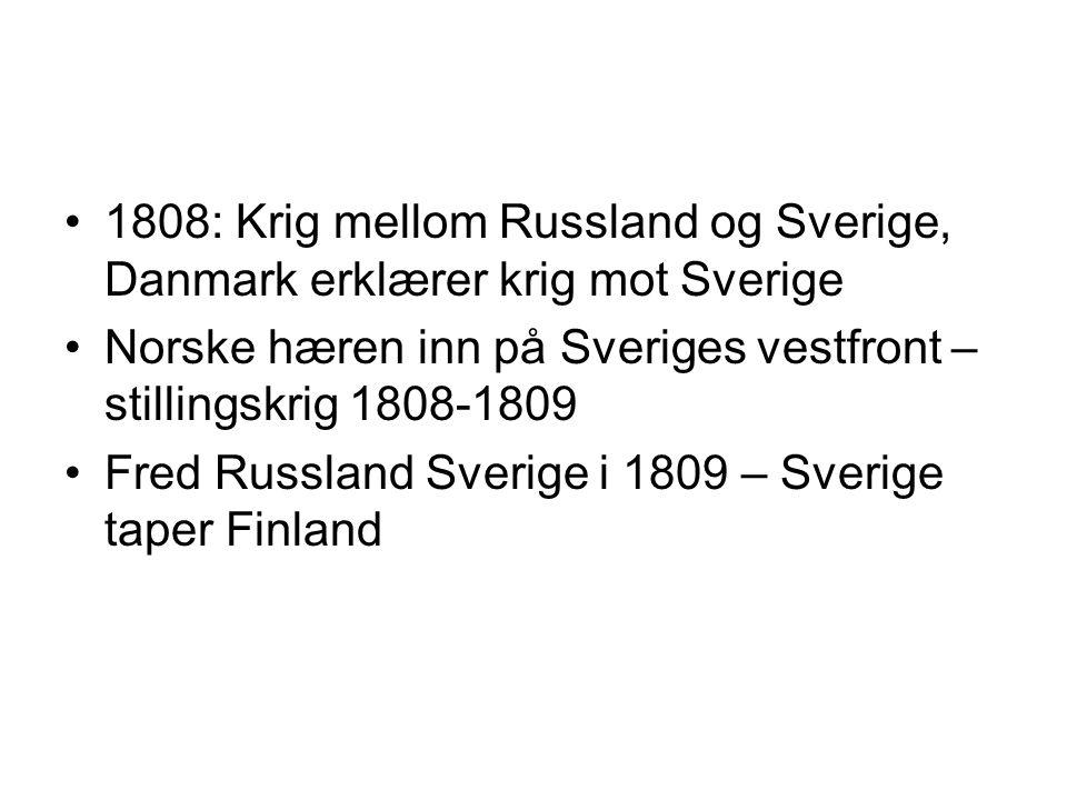 1808: Krig mellom Russland og Sverige, Danmark erklærer krig mot Sverige Norske hæren inn på Sveriges vestfront – stillingskrig 1808-1809 Fred Russlan