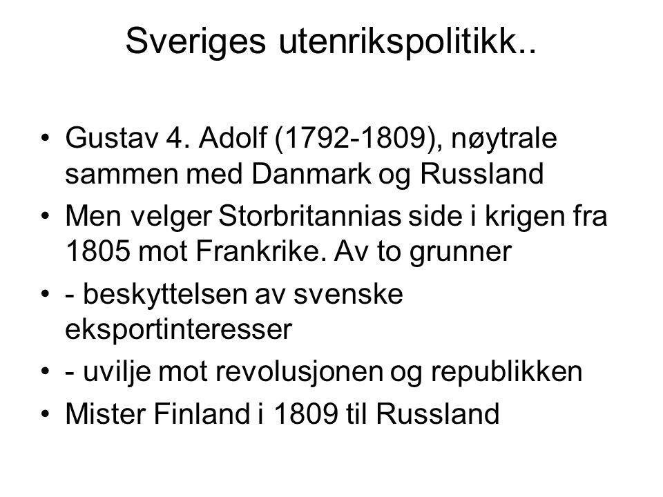 Sveriges utenrikspolitikk.. Gustav 4. Adolf (1792-1809), nøytrale sammen med Danmark og Russland Men velger Storbritannias side i krigen fra 1805 mot