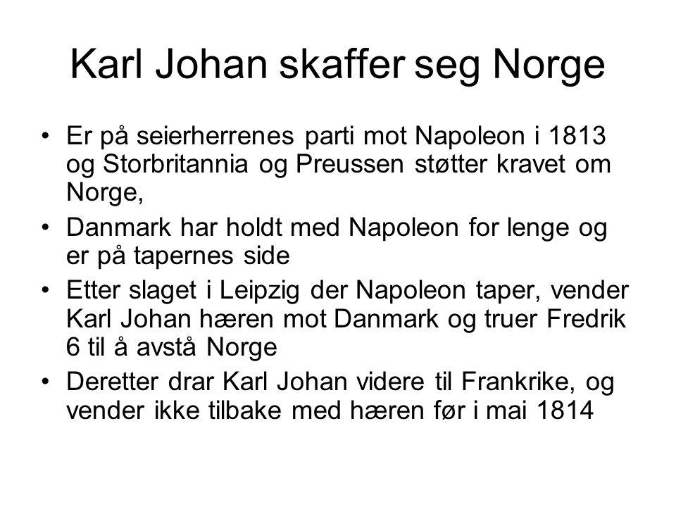Karl Johan skaffer seg Norge Er på seierherrenes parti mot Napoleon i 1813 og Storbritannia og Preussen støtter kravet om Norge, Danmark har holdt med